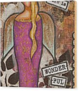 Life Is Wonderful Inspirational Mixed Media Folk Art Wood Print