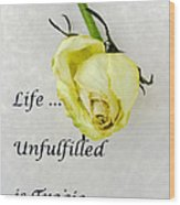 Life Unfulfilled Is Tragic Wood Print
