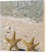Life's Better Together Wood Print