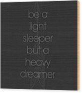 Light Sleeper Heavy Dreamer Wood Print