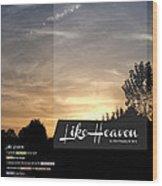 Like Heaven Wood Print