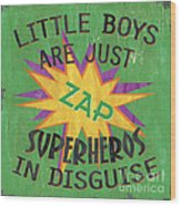 Little Boys Are Just... Wood Print