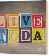 Live For Today Wood Print