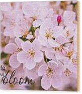 Live Life In Bloom Wood Print