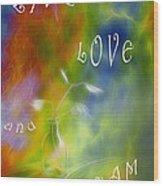 Live Love And Dream Wood Print by Veikko Suikkanen