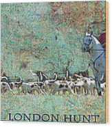 London Hunt Wood Print