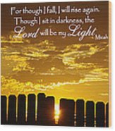 Lord Will Be My Light Micah 7 Wood Print