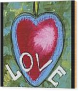 Love Be Still My Heart  Wood Print