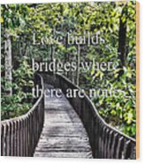 Love Builds Bridges Where There Are None Wood Print