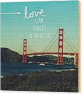 Love Can Build A Bridge- Inspirational Art Wood Print