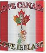 Love Canada Love Ireland16in Wood Print