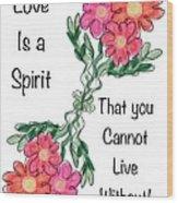 Love Is A Spirit Wood Print