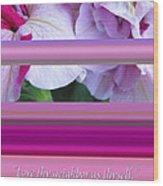 Love Thy Neighbor - Petunias And Verse Wood Print