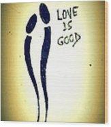 Love Is Good Wood Print