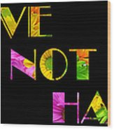 Love Not Hate Crazy Daisies Black Wood Print