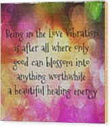Love Vibration Is Healing Energy Wood Print