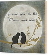 Love You To The Moon And Back Wood Print by Linda Lees
