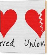 Loved Unloved Wood Print