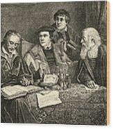 Luther Melancthon Pomeranus And Cruciger Translating  Wood Print