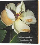 Magnolia Blossom In All Its Glory - Keep Love In Your Heart Wood Print