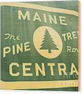 Maine Central The Pine Tree Route Wood Print