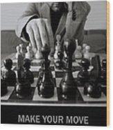 Make Your Move  Wood Print