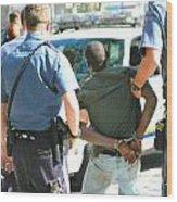 Man Arrested. Wood Print
