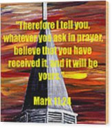 Mark 11 24  Wood Print