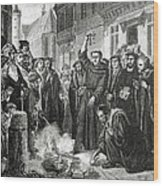 Martin Luther 1483 1546 Publicly Burning The Pope's Bull In 1521  Wood Print