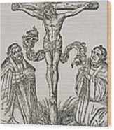 Martin Luther And Frederick IIi Of Saxony Kneeling Before Christ On The Cross Wood Print