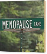 Menopause Lane Sign Wood Print by Sue Smith