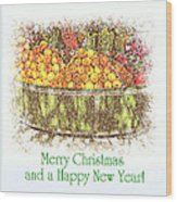 Merry Christmas And A Happy New Year - Fruit And Flowers In The Snow - Holiday And Christmas Card Wood Print