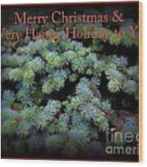 Merry Christmas And Happy Holiday - Blue Pine Holiday And Christmas Card Wood Print