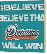 Miami Dolphins I Believe Wood Print
