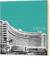 Miami Skyline Fontainebleau Hotel - Teal Wood Print