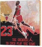 Michael Jordan Greatest Ever Wood Print