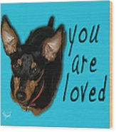 Min Pin You Are Loved Wood Print