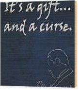 Monk Quote - It's A Gift And A Curse Wood Print