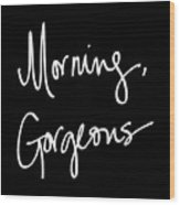 Morning Gorgeous Wood Print