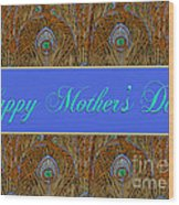 Mothers' Day With Peacock Feathers Wood Print