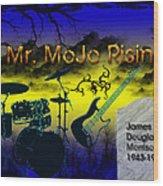 Mr Mojo Risin Wood Print