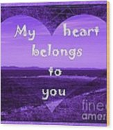 My Heart Belongs To You Wood Print