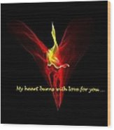 My Heart Burns With Love For You Wood Print