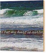 My Heart Is Overlooking The Ocean Wood Print