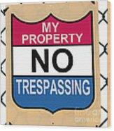 My Property No Trespassing Sign Wood Print