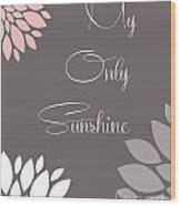 My Only Sunshine Peony Flowers Wood Print