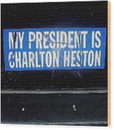 My President Is Charlton Heston Decal Vehicle Window Black Canyon City Arizona  2004 Wood Print