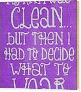My Room Was Clean Purple Wood Print