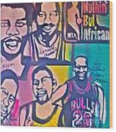 Nba Nuthin' But Africans Wood Print by Tony B Conscious