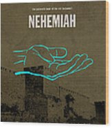Nehemiah Books Of The Bible Series Old Testament Minimal Poster Art Number 16 Wood Print by Design Turnpike